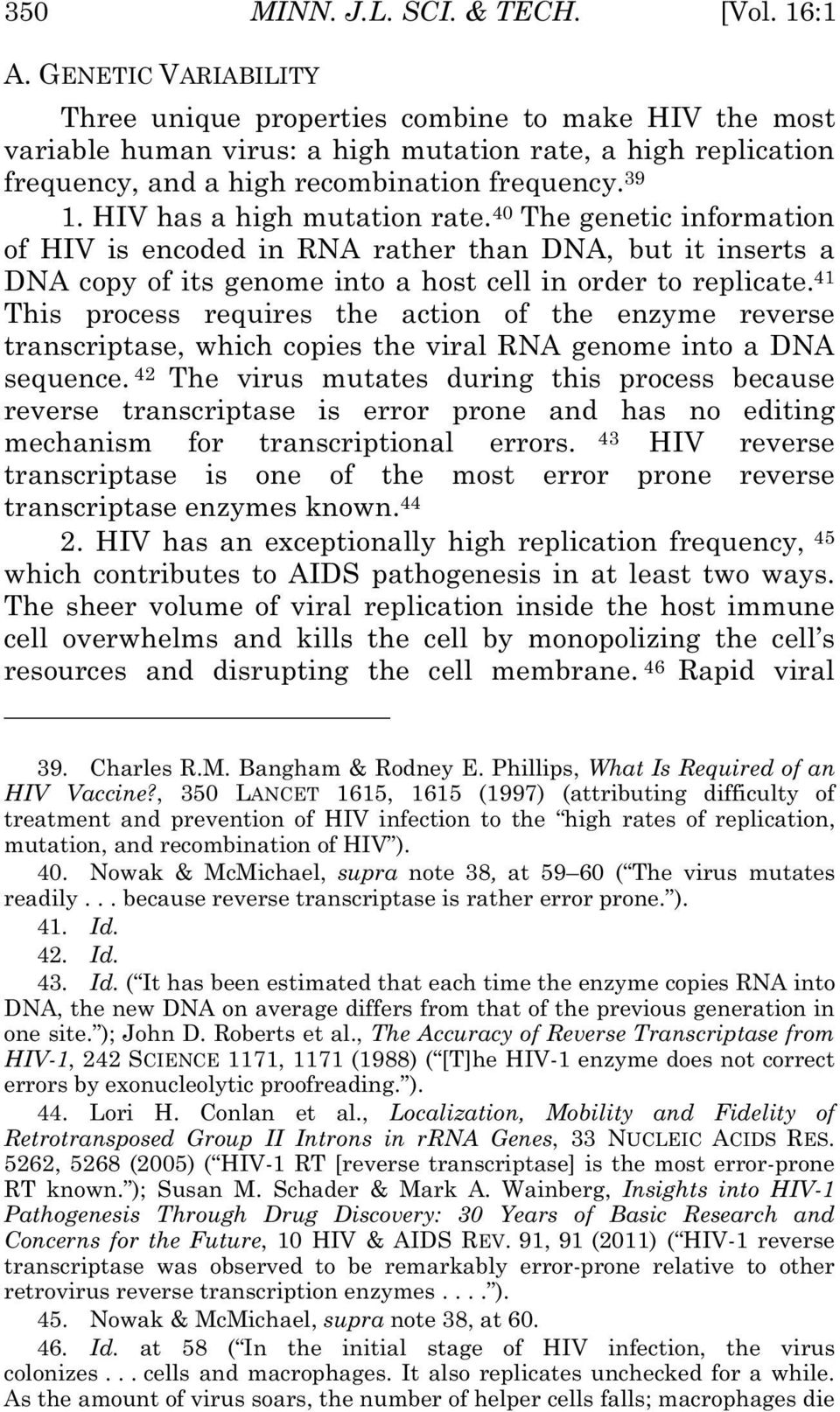 HIV has a high mutation rate. 40 The genetic information of HIV is encoded in RNA rather than DNA, but it inserts a DNA copy of its genome into a host cell in order to replicate.