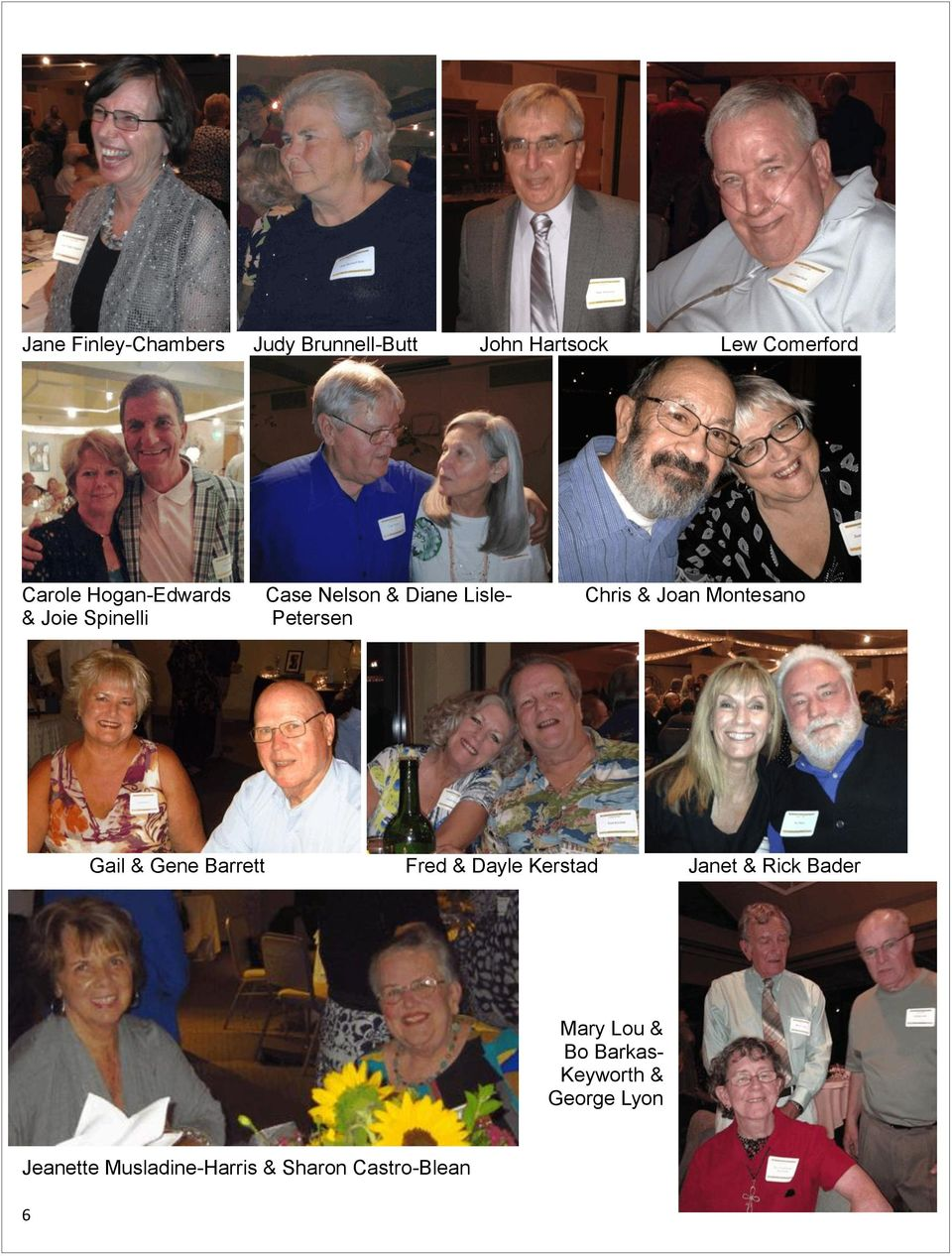Petersen Gail & Gene Barrett Fred & Dayle Kerstad Janet & Rick Bader Mary Lou &