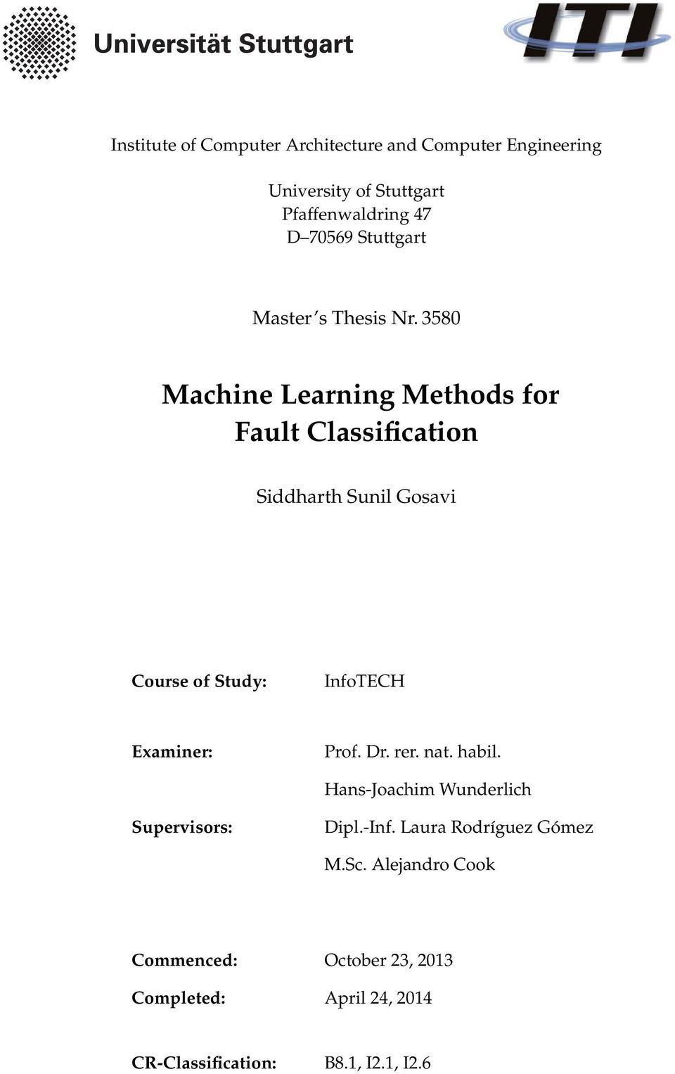 3580 Machine Learning Methods for Fault Classification Siddharth Sunil Gosavi Course of Study: InfoTECH Examiner: