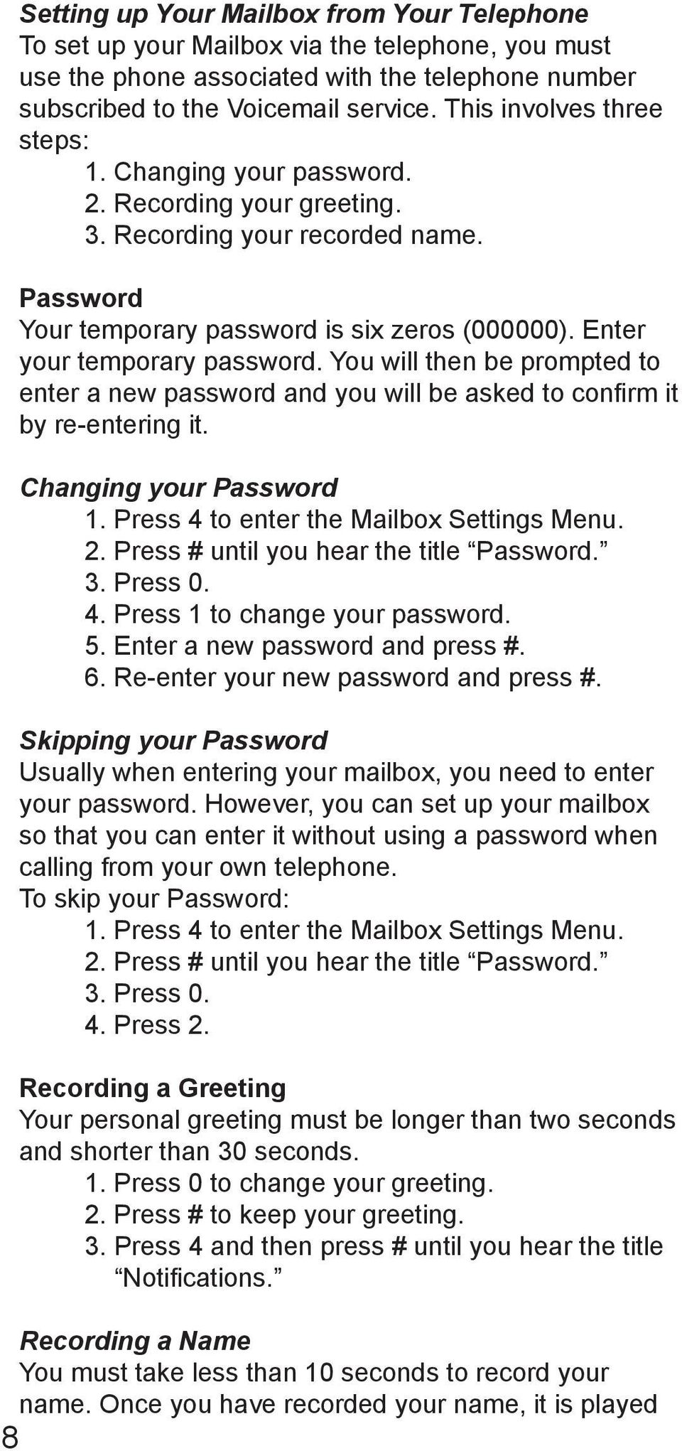 Enter your temporary password. You will then be prompted to enter a new password and you will be asked to confirm it by re-entering it. Changing your Password 1.