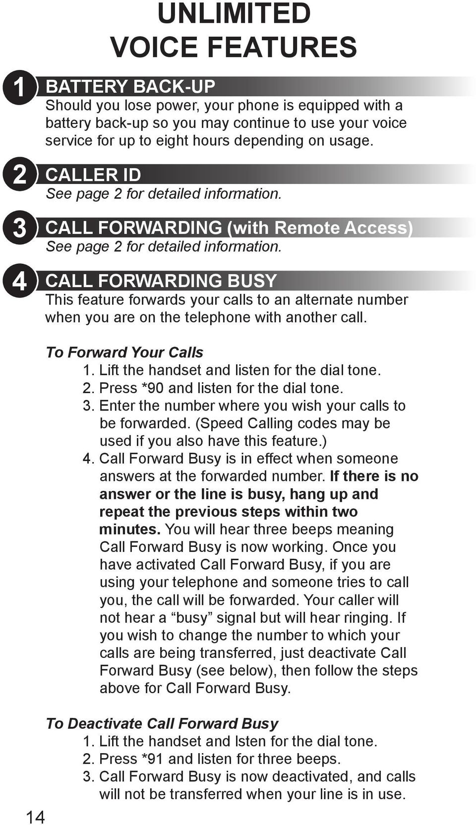 CALL FORWARDING BUSY This feature forwards your calls to an alternate number when you are on the telephone with another call. To Forward Your Calls 1. Lift the handset and listen for the dial tone. 2.