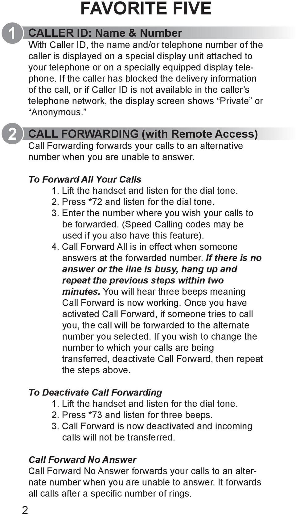 CALL FORWARDING (with Remote Access) Call Forwarding forwards your calls to an alternative number when you are unable to answer. 2 To Forward All Your Calls 1.