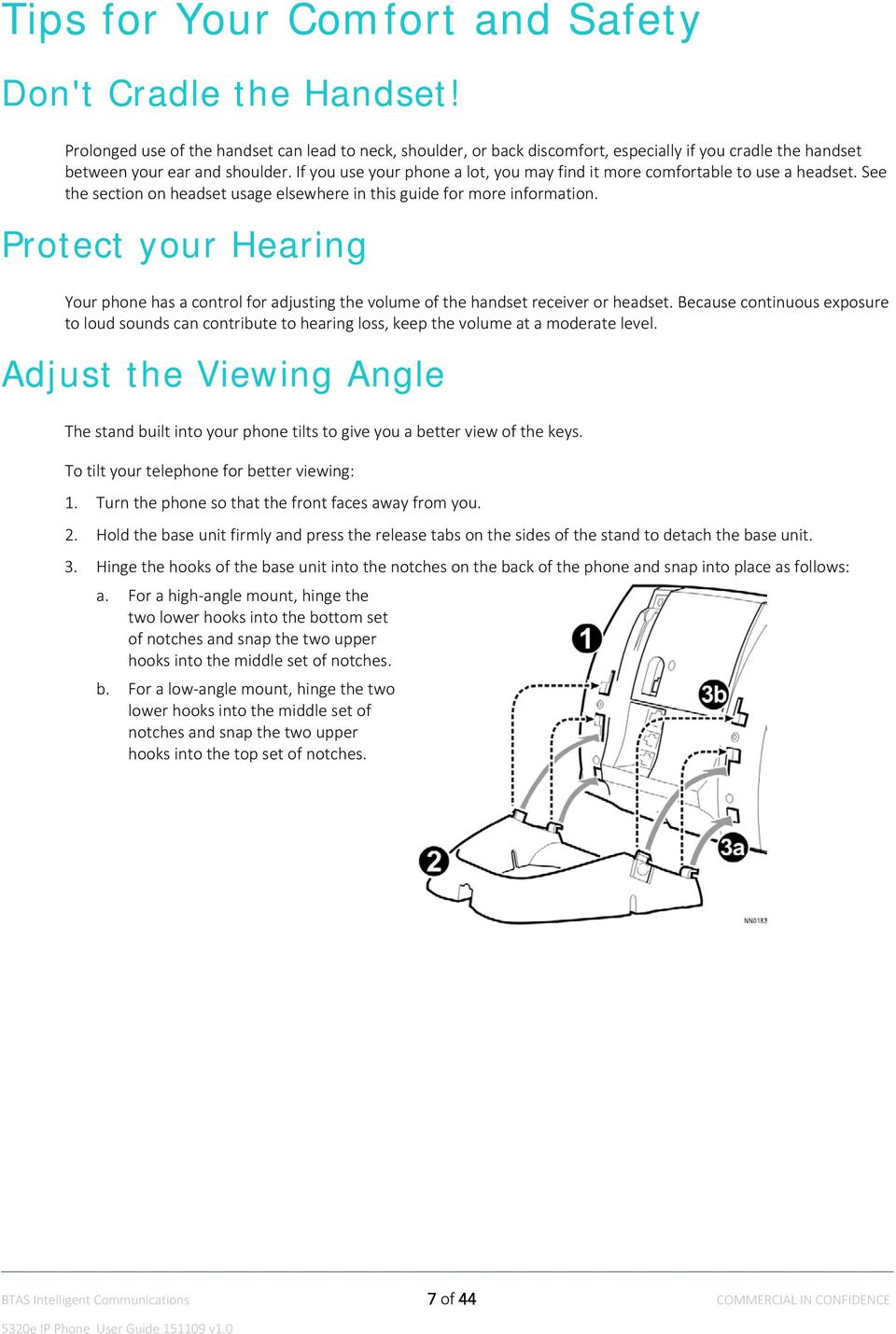 If you use your phone a lot, you may find it more comfortable to use a headset. See the section on headset usage elsewhere in this guide for more information.