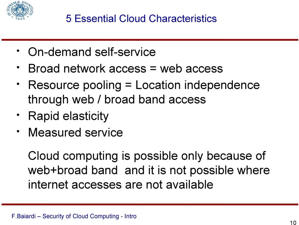 access Rapid elasticity Measured service Cloud computing is possible only