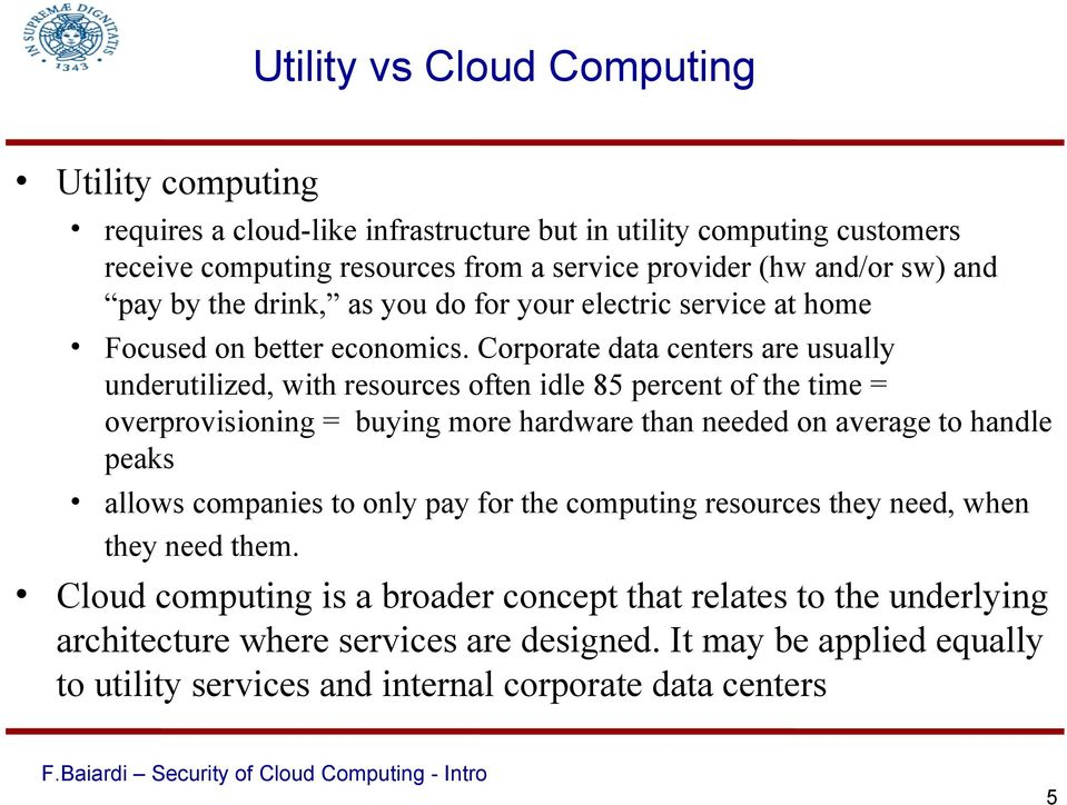 Corporate data centers are usually underutilized, with resources often idle 85 percent of the time = overprovisioning = buying more hardware than needed on average to handle peaks