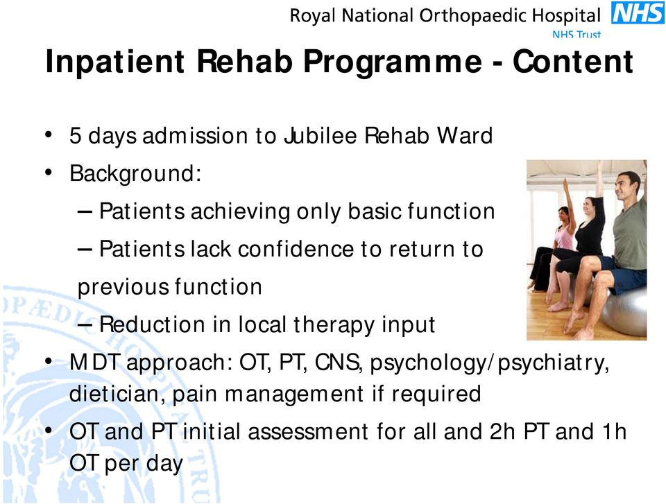function Reduction in local therapy input MDT approach: OT, PT, CNS, psychology/psychiatry,