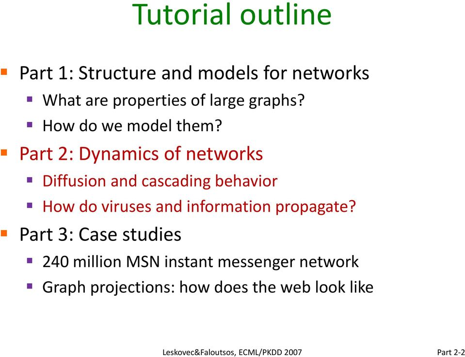 Part 2: Dynamics of networks Diffusion and cascading behavior How do viruses and