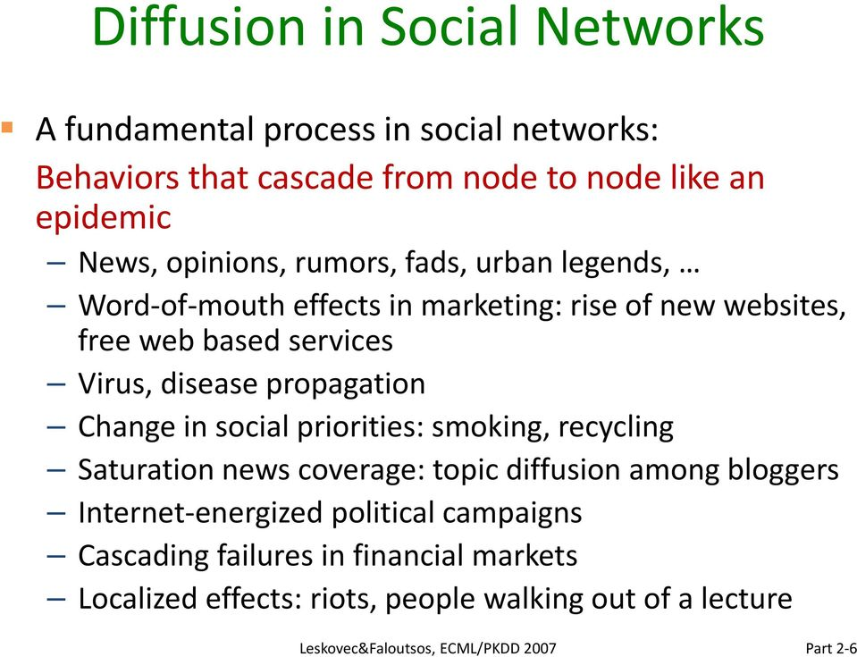 disease propagation Change in social priorities: smoking, recycling Saturation news coverage: topic diffusion among bloggers Internet
