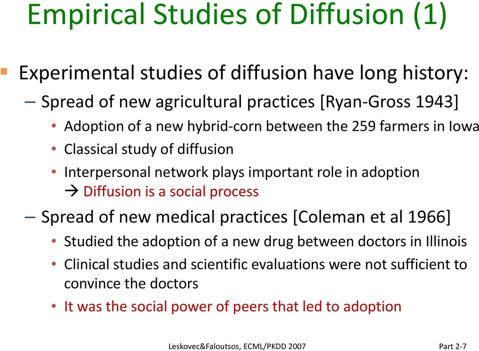 Diffusion is a social process Spread of new medical practices [Coleman et al 1966] Studied the adoption of a new drug between doctors in Illinois