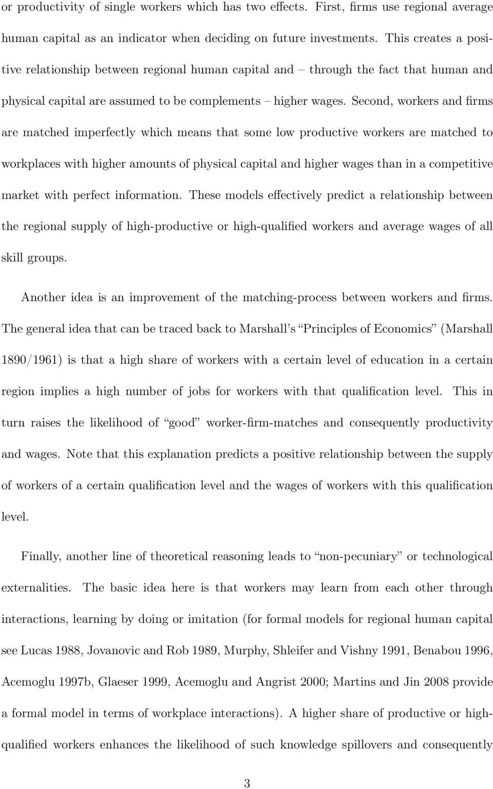 Second, workers and firms are matched imperfectly which means that some low productive workers are matched to workplaces with higher amounts of physical capital and higher wages than in a competitive