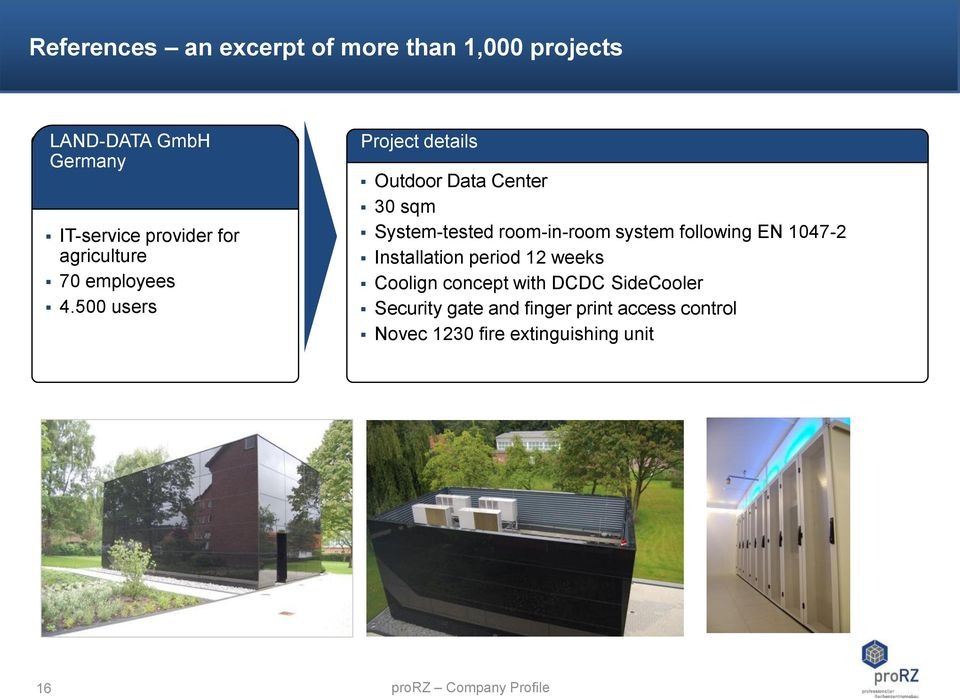 500 users Project details Outdoor Data Center 30 sqm System-tested room-in-room system following EN