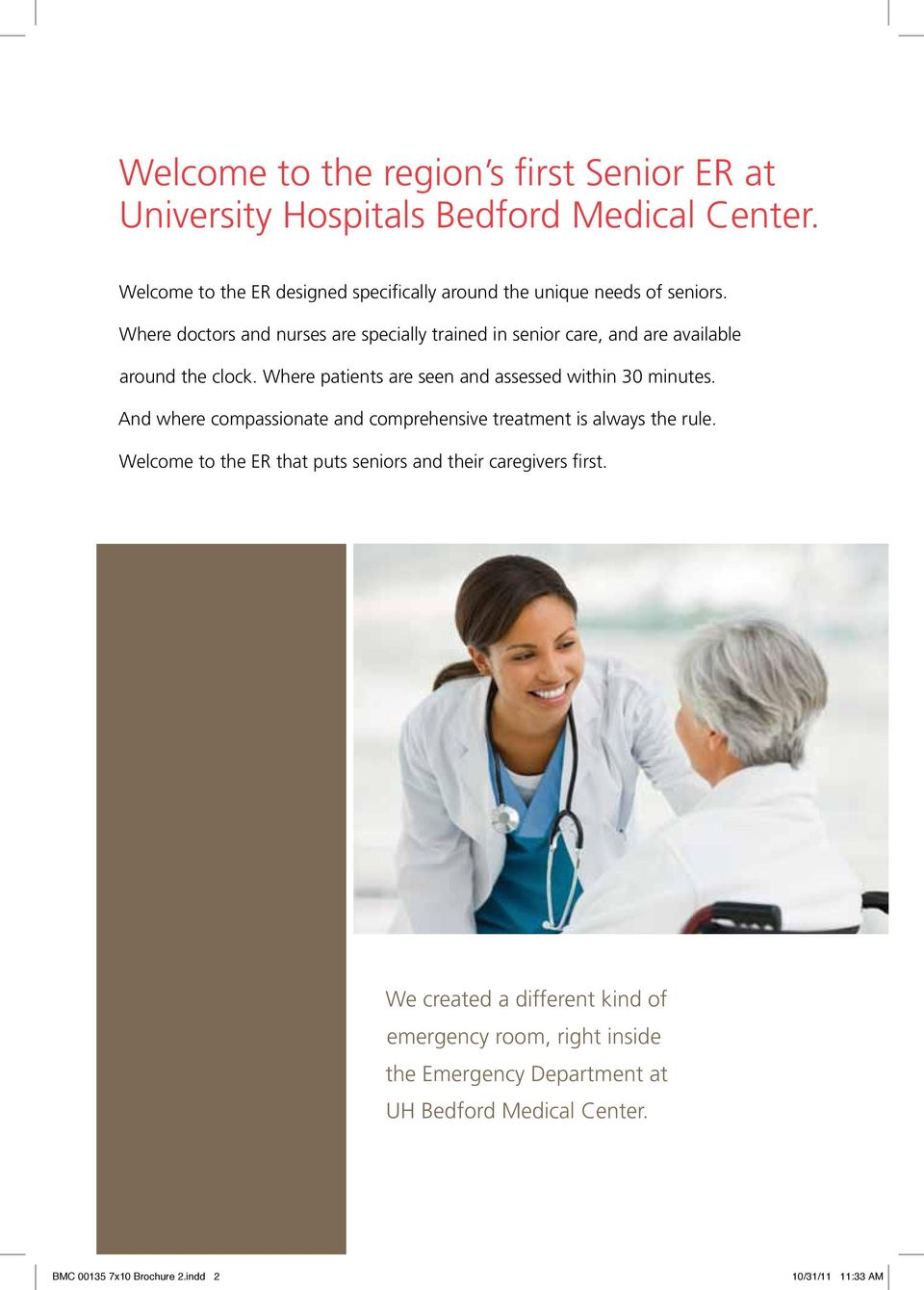 Where doctors and nurses are specially trained in senior care, and are available around the clock.