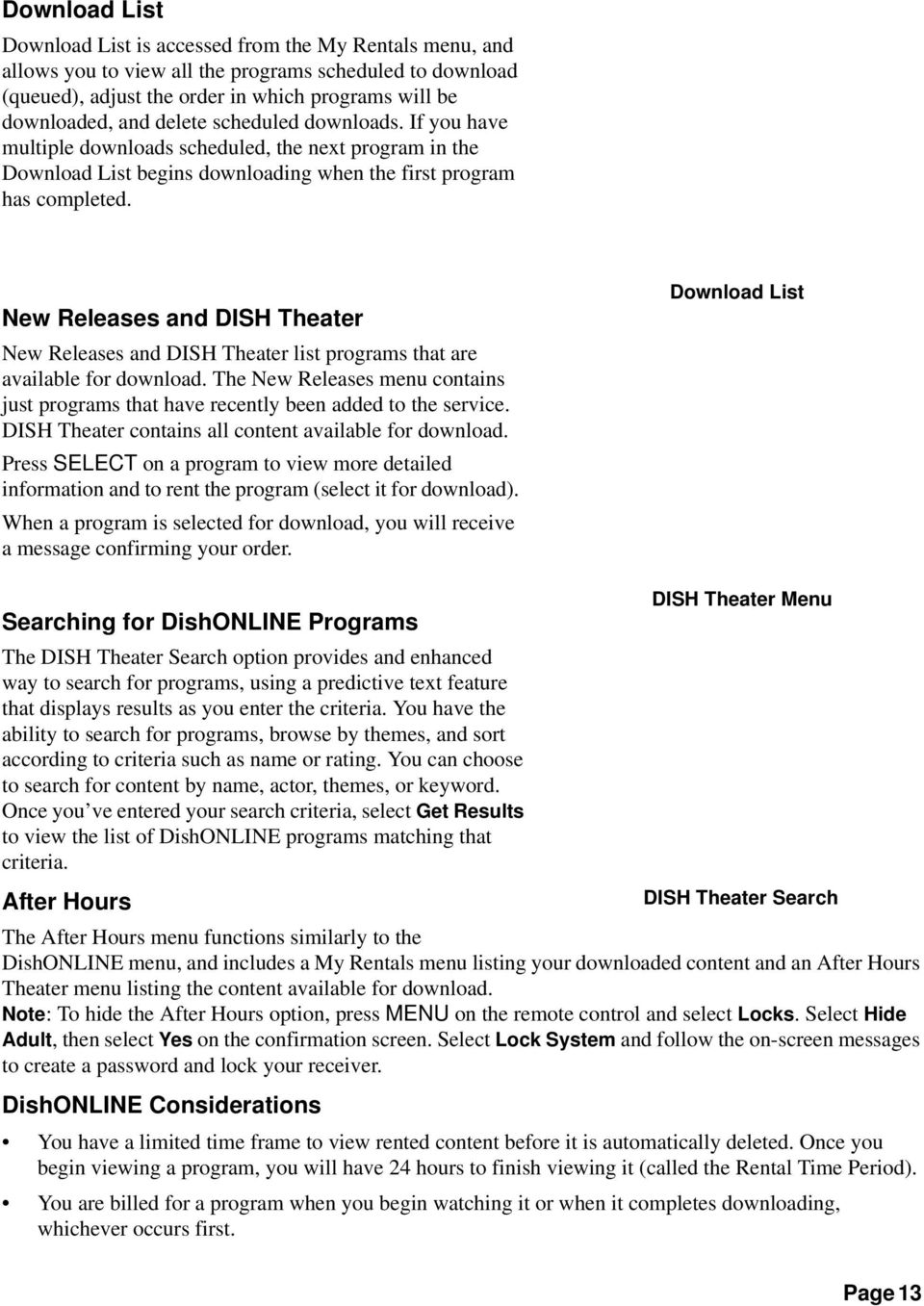New Releases and DISH Theater New Releases and DISH Theater list programs that are available for download. The New Releases menu contains just programs that have recently been added to the service.