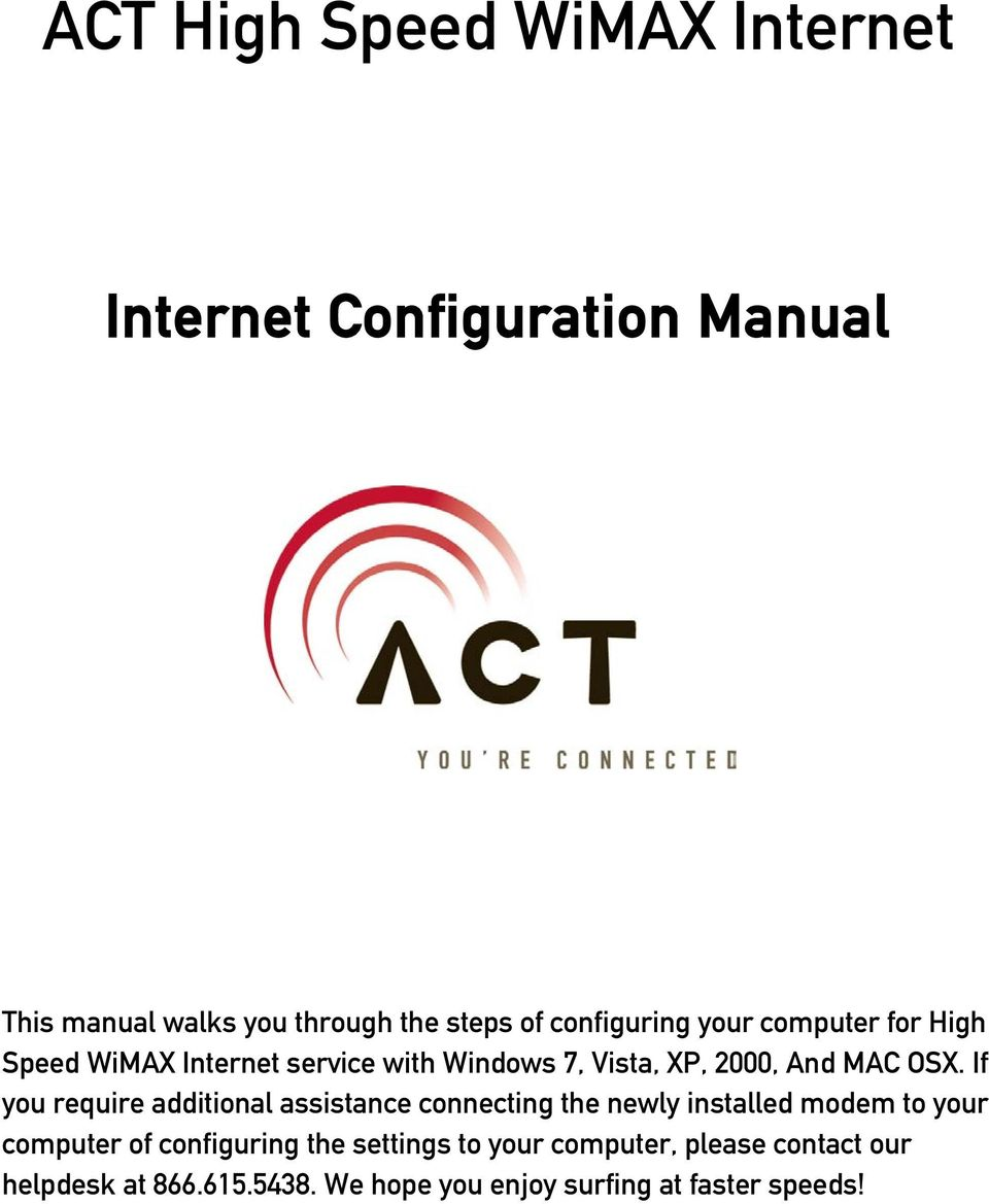 If you require additional assistance connecting the newly installed modem to your computer of configuring the