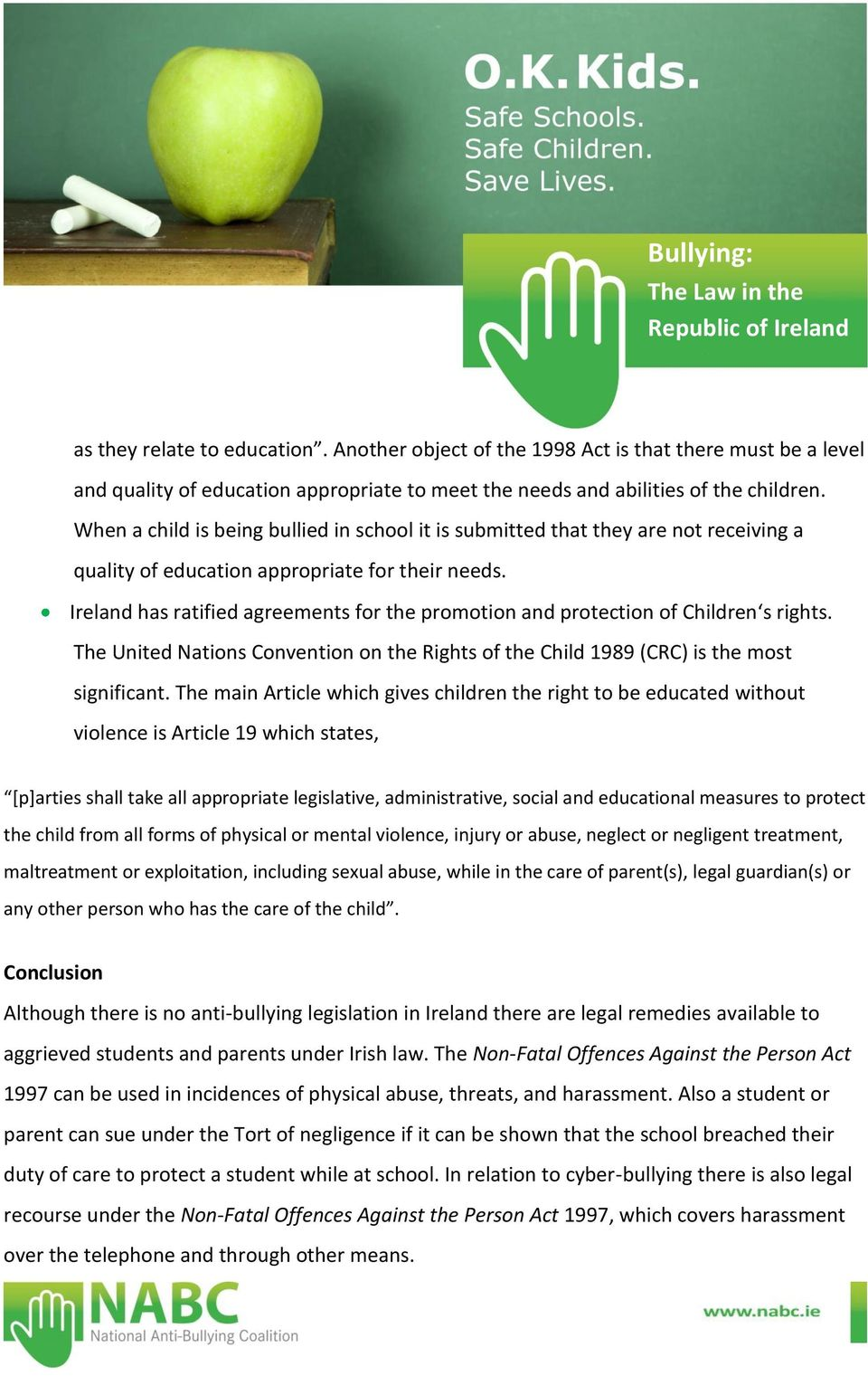 Ireland has ratified agreements for the promotion and protection of Children s rights. The United Nations Convention on the Rights of the Child 1989 (CRC) is the most significant.