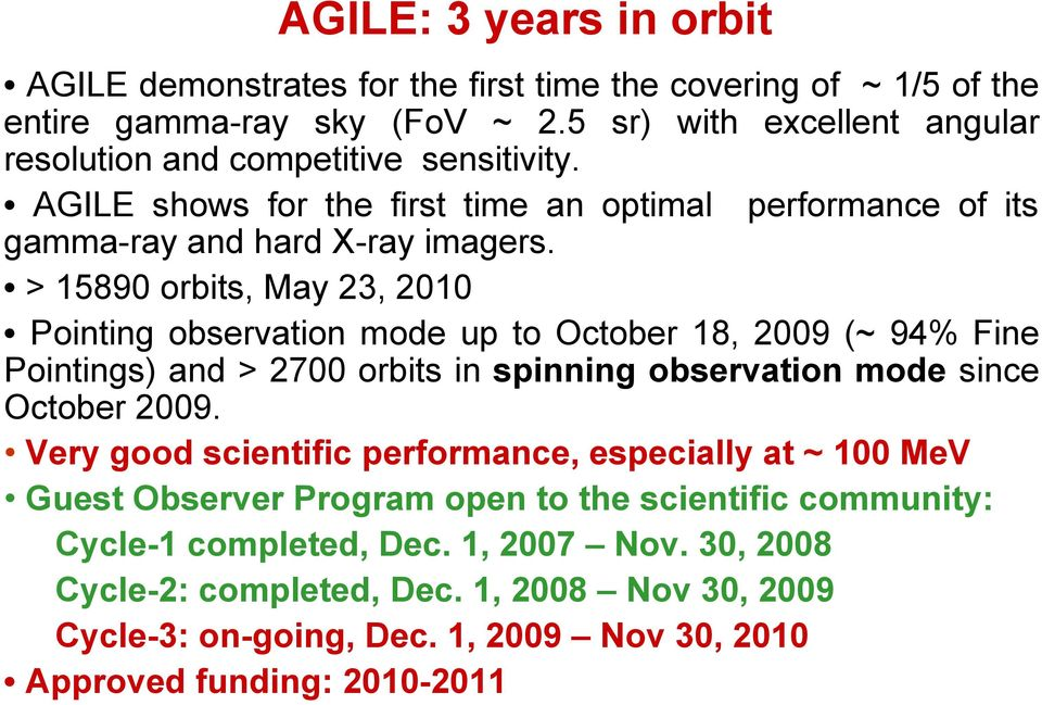> 15890 orbits, May 23, 2010 Pointing observation mode up to October 18, 2009 (~ 94% Fine Pointings) and > 2700 orbits in spinning observation mode since October 2009.