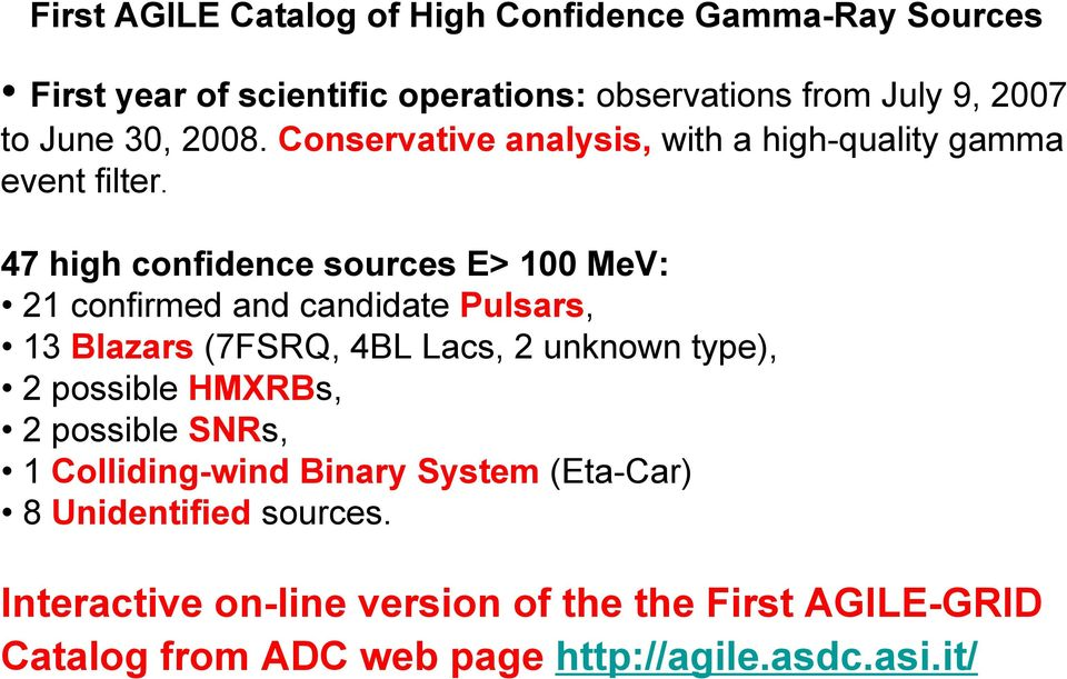 47 high confidence sources E> 100 MeV: 21 confirmed and candidate Pulsars, 13 Blazars (7FSRQ, 4BL Lacs, 2 unknown type), 2 possible