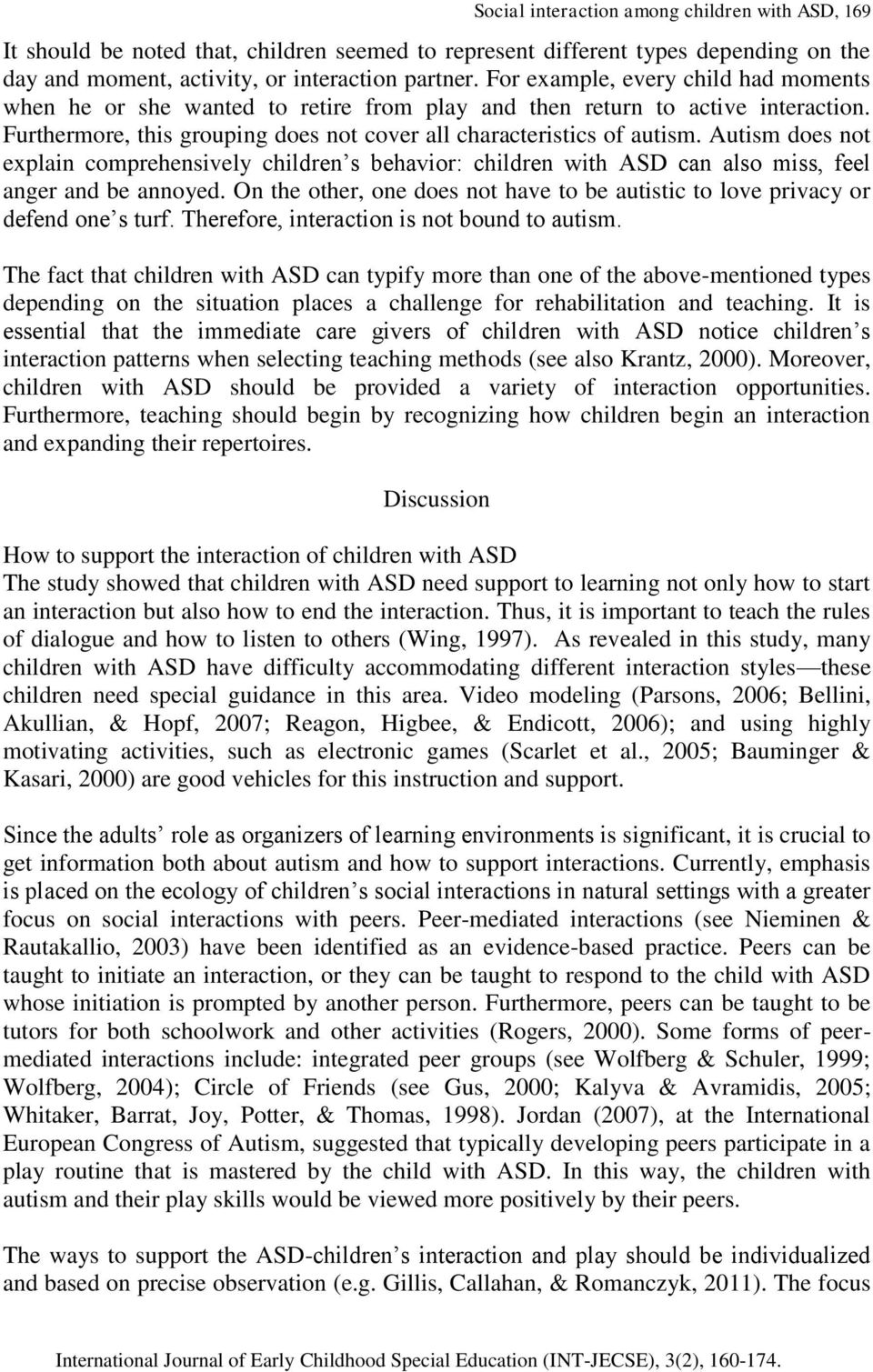 Autism does not explain comprehensively children s behavior: children with ASD can also miss, feel anger and be annoyed.
