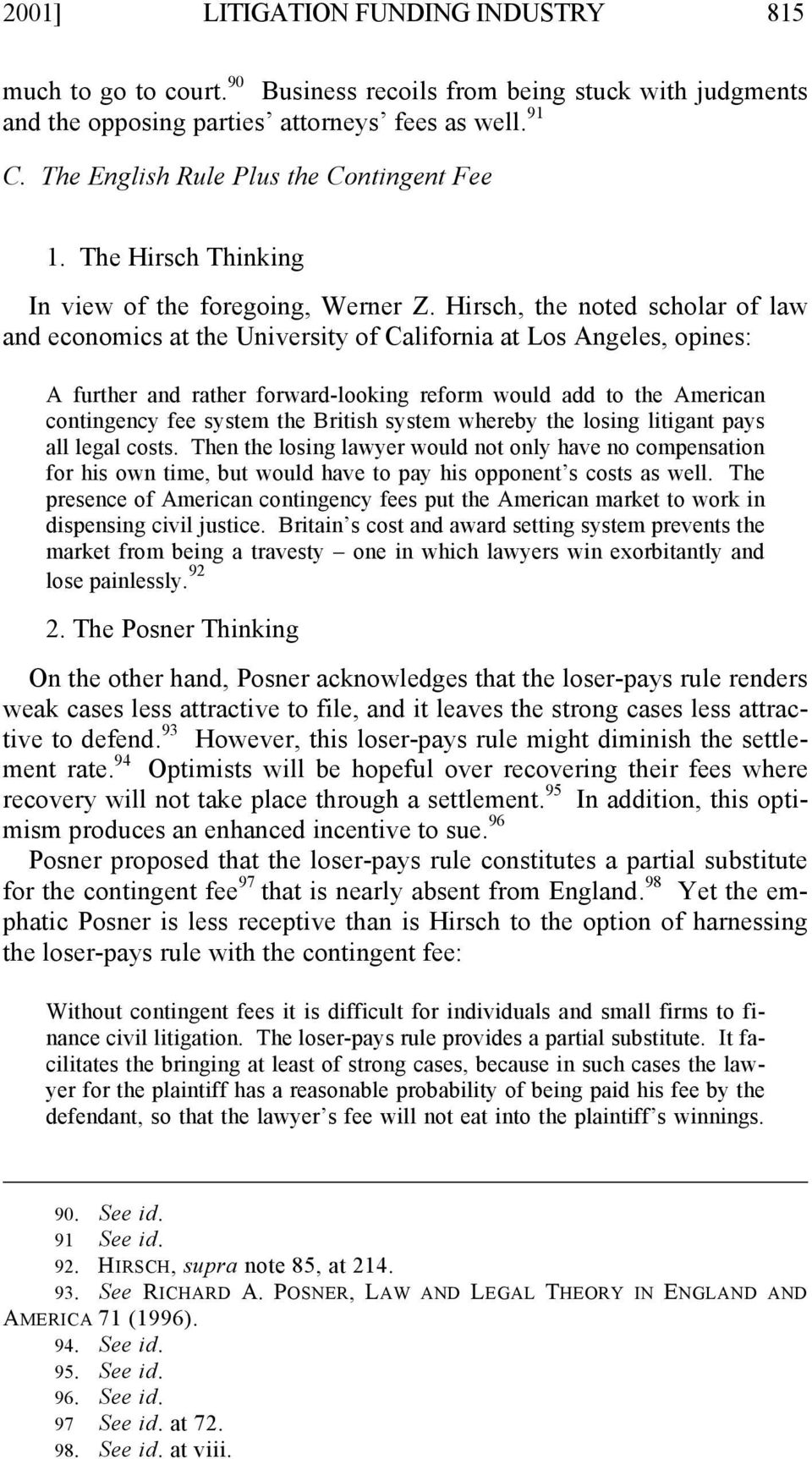 Hirsch, the noted scholar of law and economics at the University of California at Los Angeles, opines: A further and rather forward-looking reform would add to the American contingency fee system the