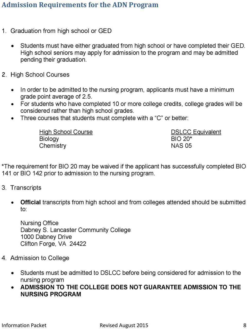 High School Courses In order to be admitted to the nursing program, applicants must have a minimum grade point average of 2.5.