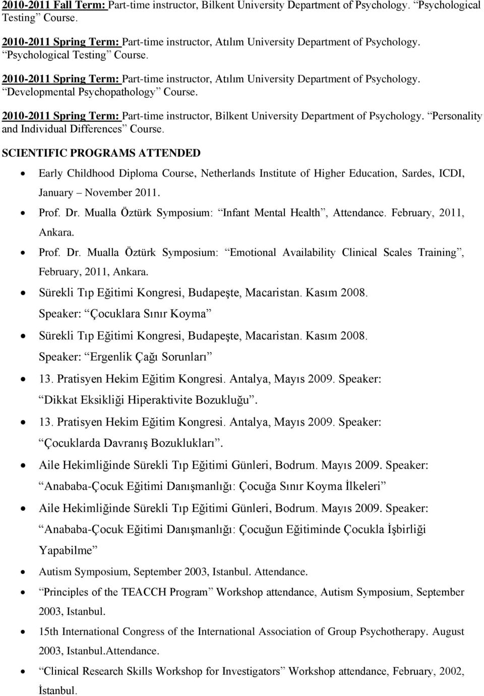2010-2011 Spring Term: Part-time instructor, Atılım University Department of Psychology. Developmental Psychopathology Course.