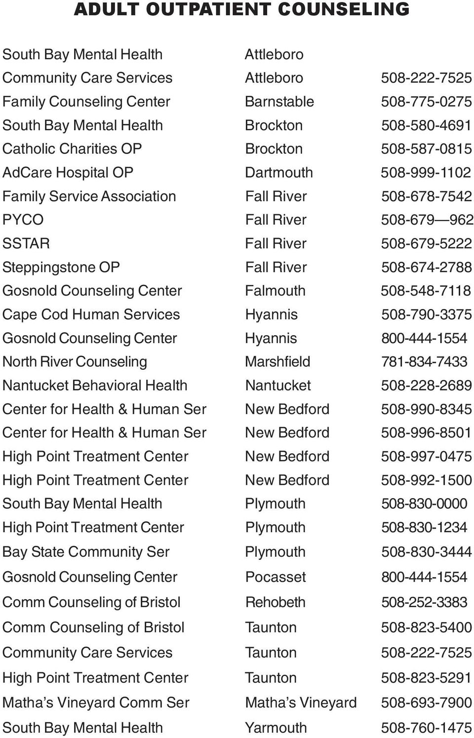 508-679-5222 Steppingstone OP Fall River 508-674-2788 Gosnold Counseling Center Falmouth 508-548-7118 Cape Cod Human Services Hyannis 508-790-3375 Gosnold Counseling Center Hyannis 800-444-1554 North