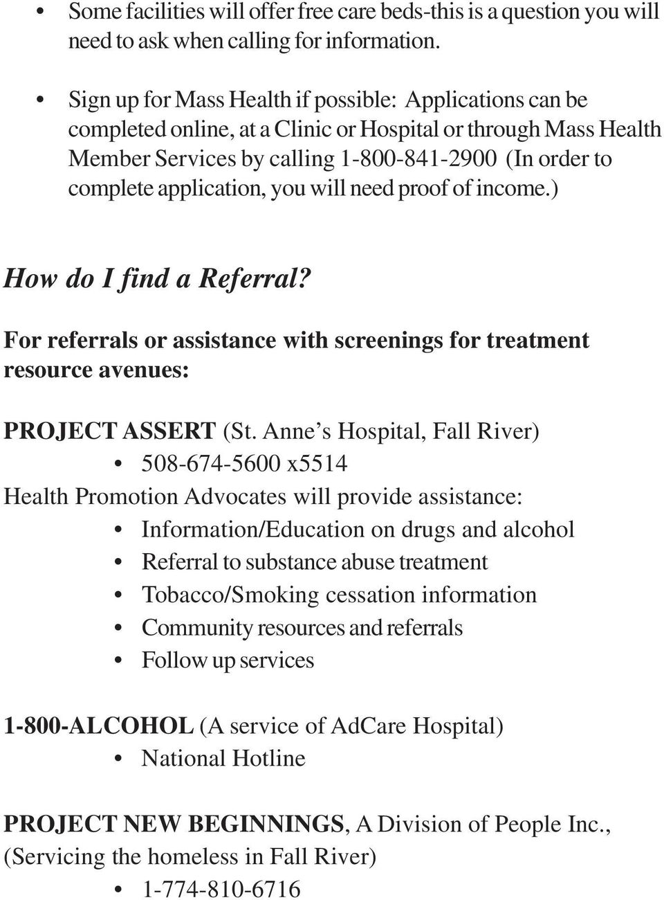 you will need proof of income.) How do I find a Referral? For referrals or assistance with screenings for treatment resource avenues: PROJECT ASSERT (St.
