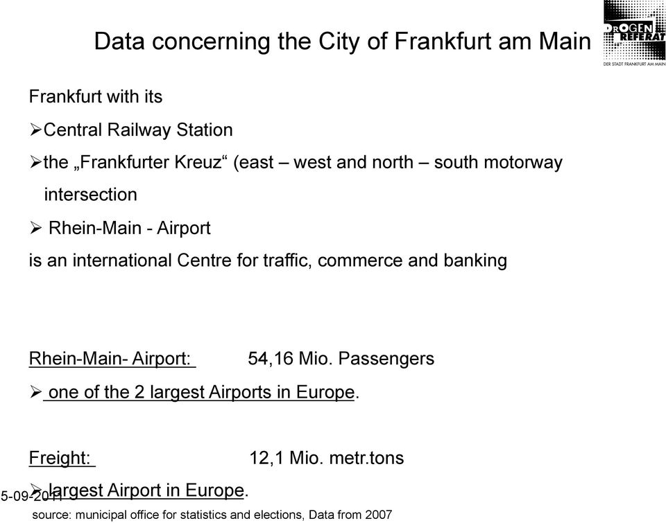 commerce and banking Rhein-Main- Airport: 54,16 Mio. Passengers one of the 2 largest Airports in Europe.