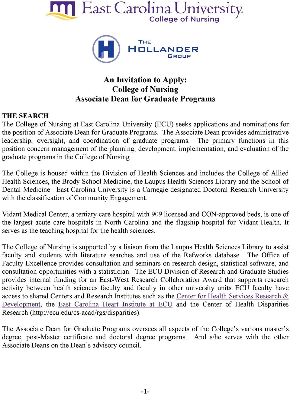 The primary functions in this position concern management of the planning, development, implementation, and evaluation of the graduate programs in the College of Nursing.