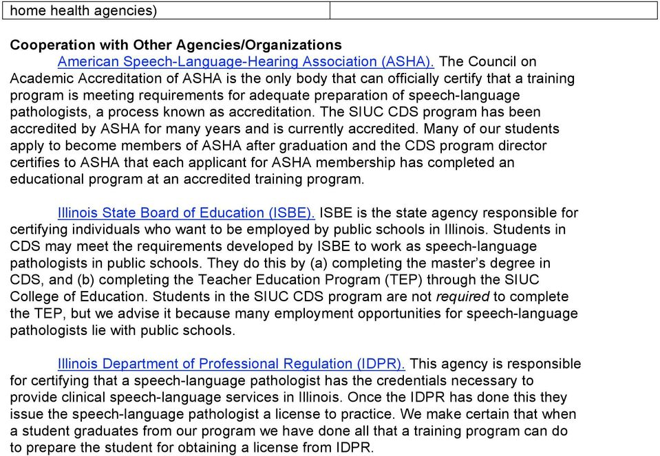 process known as accreditation. The SIUC CDS program has been accredited by ASHA for many years and is currently accredited.