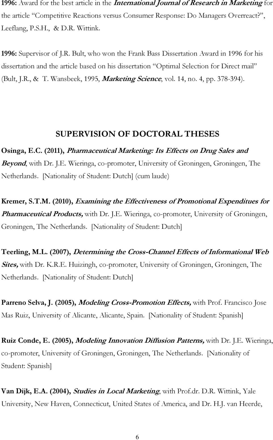 Wansbeek, 1995, Marketing Science, vol. 14, no. 4, pp. 378-394). SUPERVISION OF DOCTORAL THESES Osinga, E.C. (2011), Pharmaceutical Marketing: Its Effects on Drug Sales and Beyond, with Dr. J.E. Wieringa, co-promoter, University of Groningen, Groningen, The Netherlands.