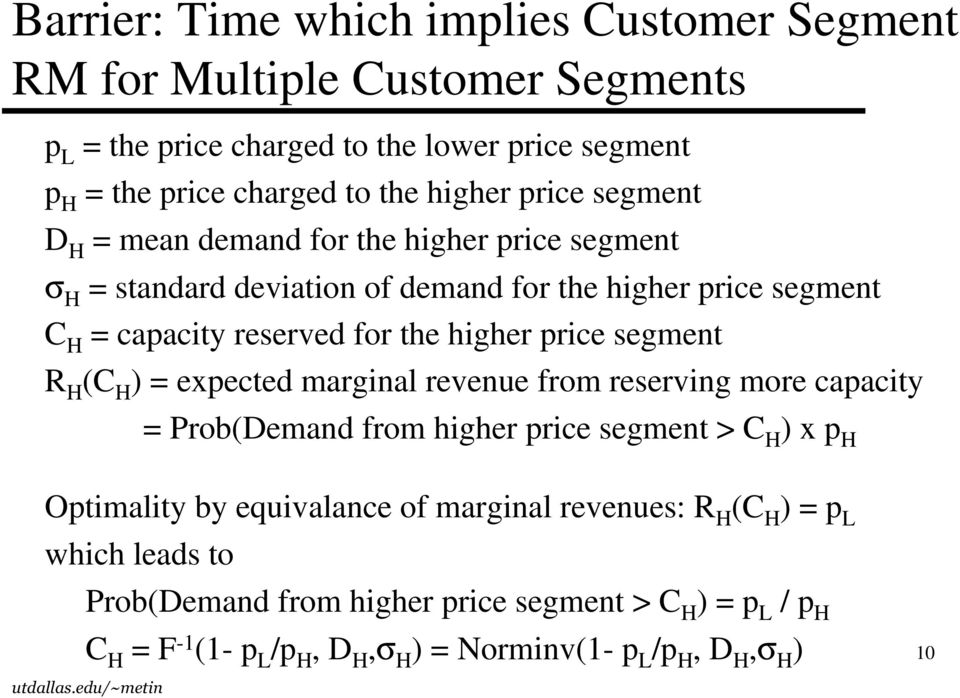 price segment R H (C H ) = expected marginal revenue from reserving more capacity = Prob(Demand from higher price segment > C H ) x p H Optimality by equivalance of