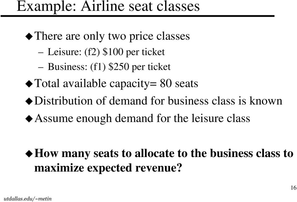 Distribution of demand for business class is known Assume enough demand for the