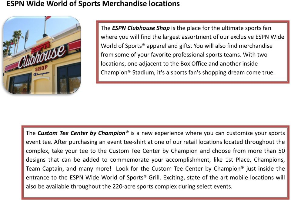 With two locations, one adjacent to the Box Office and another inside Champion Stadium, it's a sports fan's shopping dream come true.
