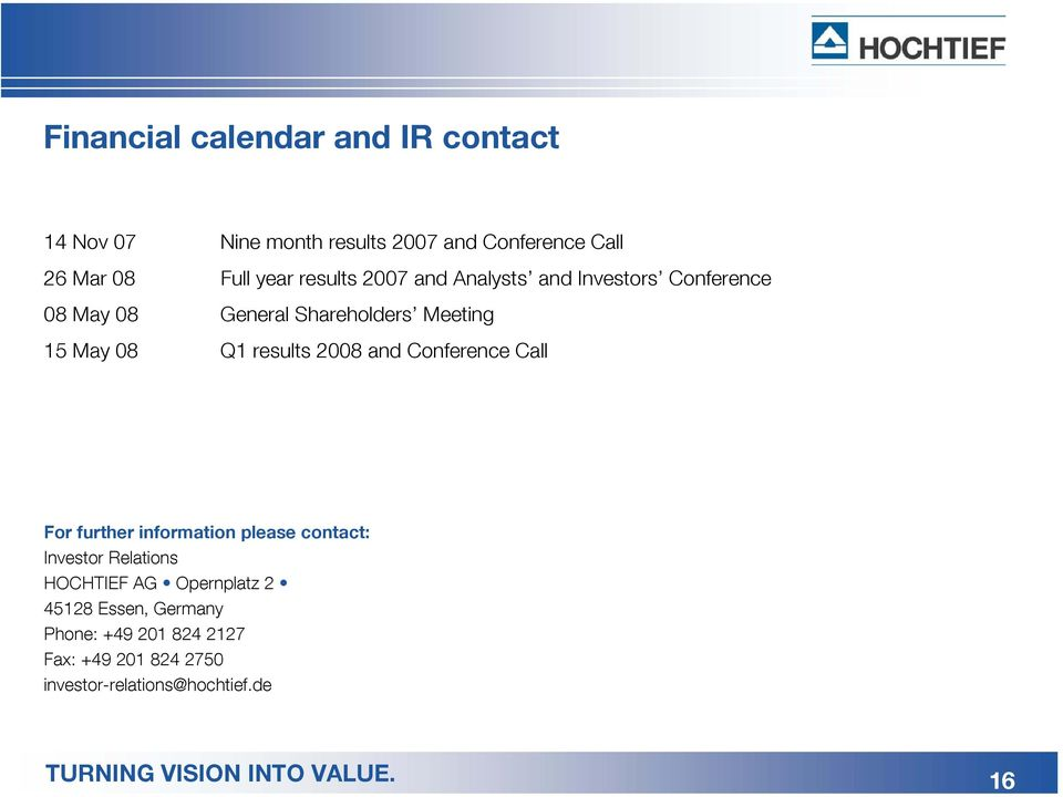 2008 and Conference Call For further information please contact: Investor Relations HOCHTIEF AG Opernplatz 2