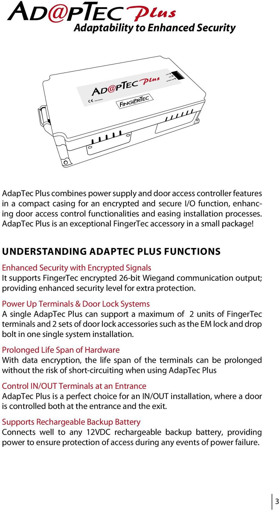 understanding adaptec plus FUNCTIONS Enhanced Security with Encrypted Signals It supports FingerTec encrypted 6-bit Wiegand communication output; providing enhanced security level for extra