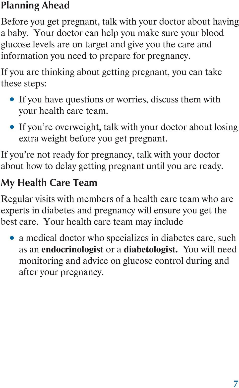 If you are thinking about getting pregnant, you can take these steps: If you have questions or worries, discuss them with your health care team.