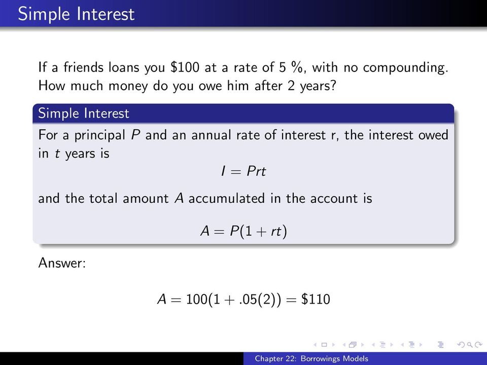 Simple Interest For a principal P and an annual rate of interest r, the interest