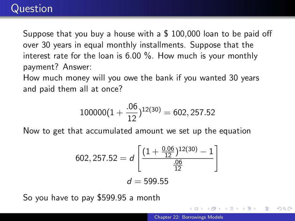 Answer: How much money will you owe the bank if you wanted 30 years and paid them all at once? 100000(1 +.