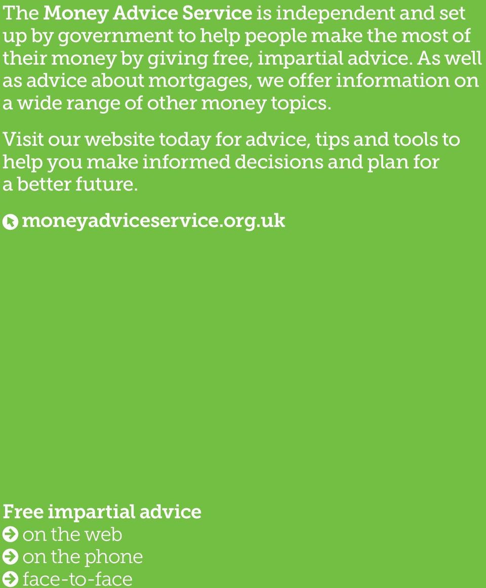 As well as advice about mortgages, we offer information on a wide range of other money topics.
