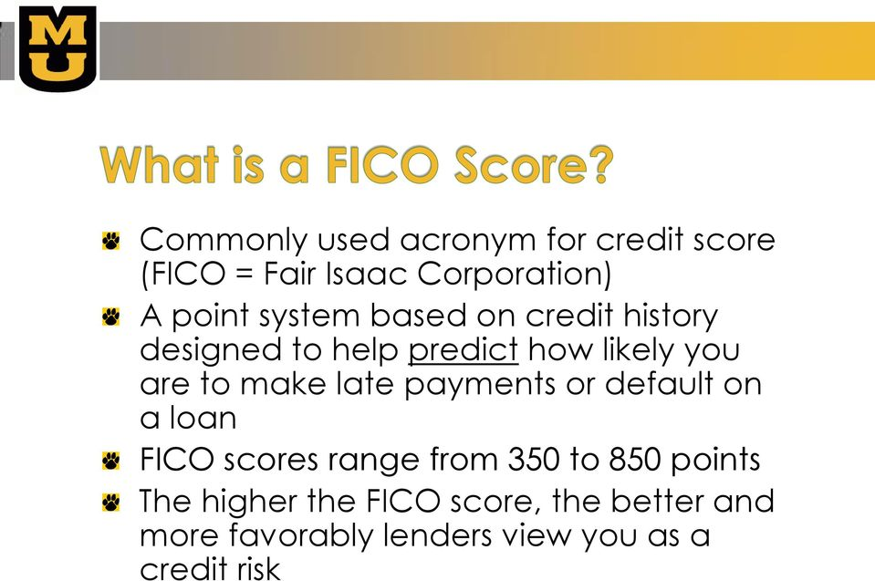 make late payments or default on a loan FICO scores range from 350 to 850 points