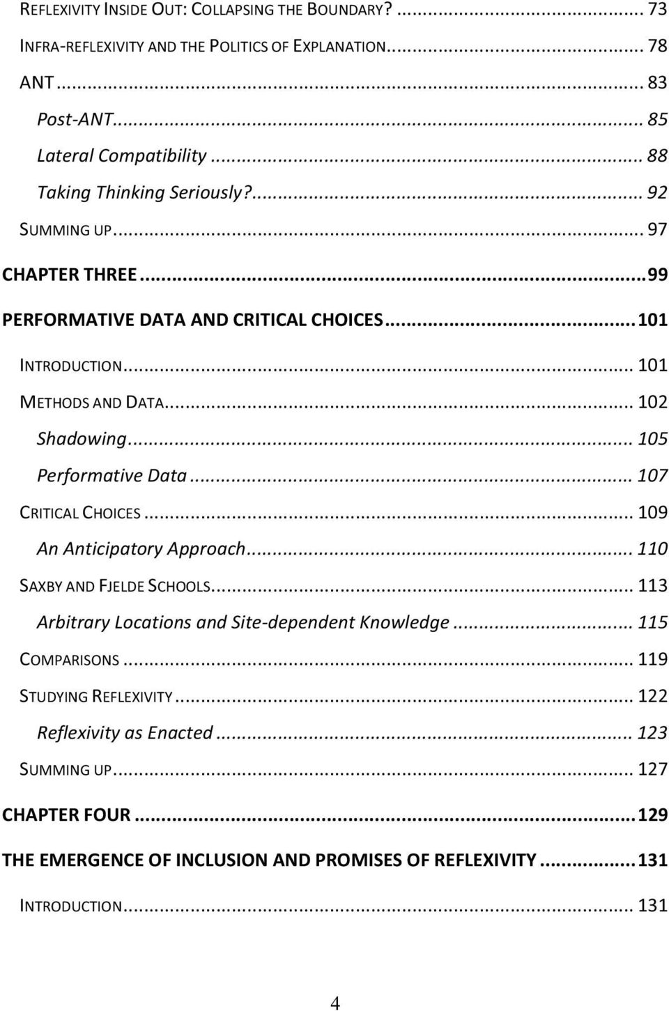 .. 105 Performative Data... 107 CRITICAL CHOICES... 109 An Anticipatory Approach... 110 SAXBY AND FJELDE SCHOOLS... 113 Arbitrary Locations and Site-dependent Knowledge.