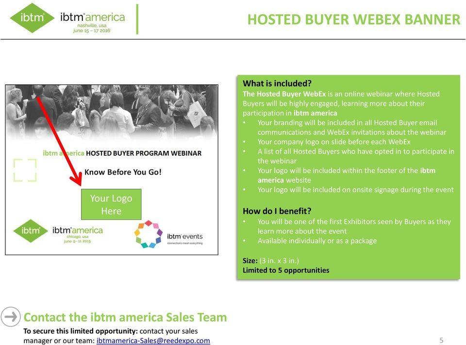 slide before each WebEx A list of all Hosted Buyers who have opted in to participate in the webinar Your logo will be included within the footer of the ibtm america