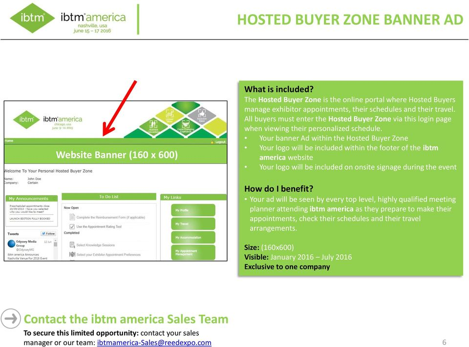 Your banner Ad within the Hosted Buyer Zone Your logo will be included within the footer of the ibtm america website Your ad will be seen by every top level, highly