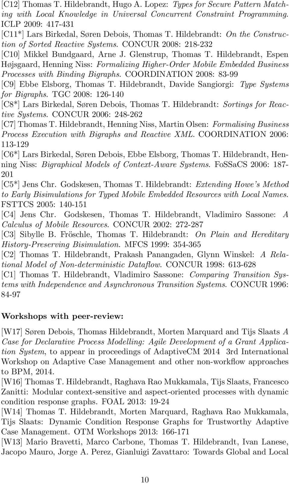 Hildebrandt, Espen Højsgaard, Henning Niss: Formalizing Higher-Order Mobile Embedded Business Processes with Binding Bigraphs. COORDINATION 2008: 83-99 [C9] Ebbe Elsborg, Thomas T.