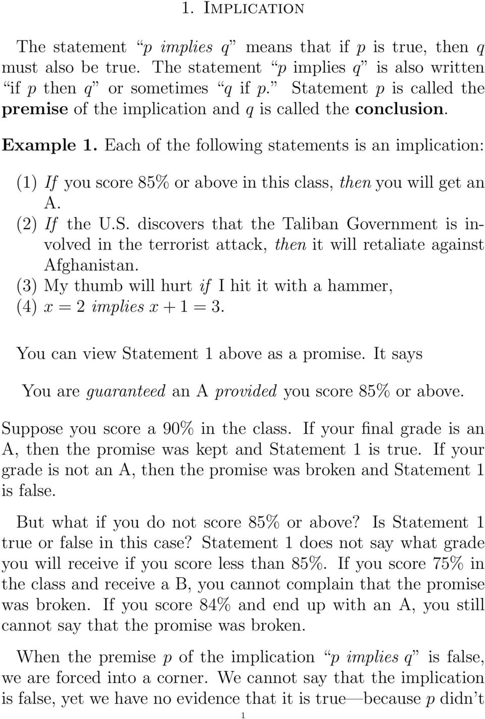Each of the following statements is an implication: (1) If you score 85% or above in this class, then you will get an A. (2) If the U.S.