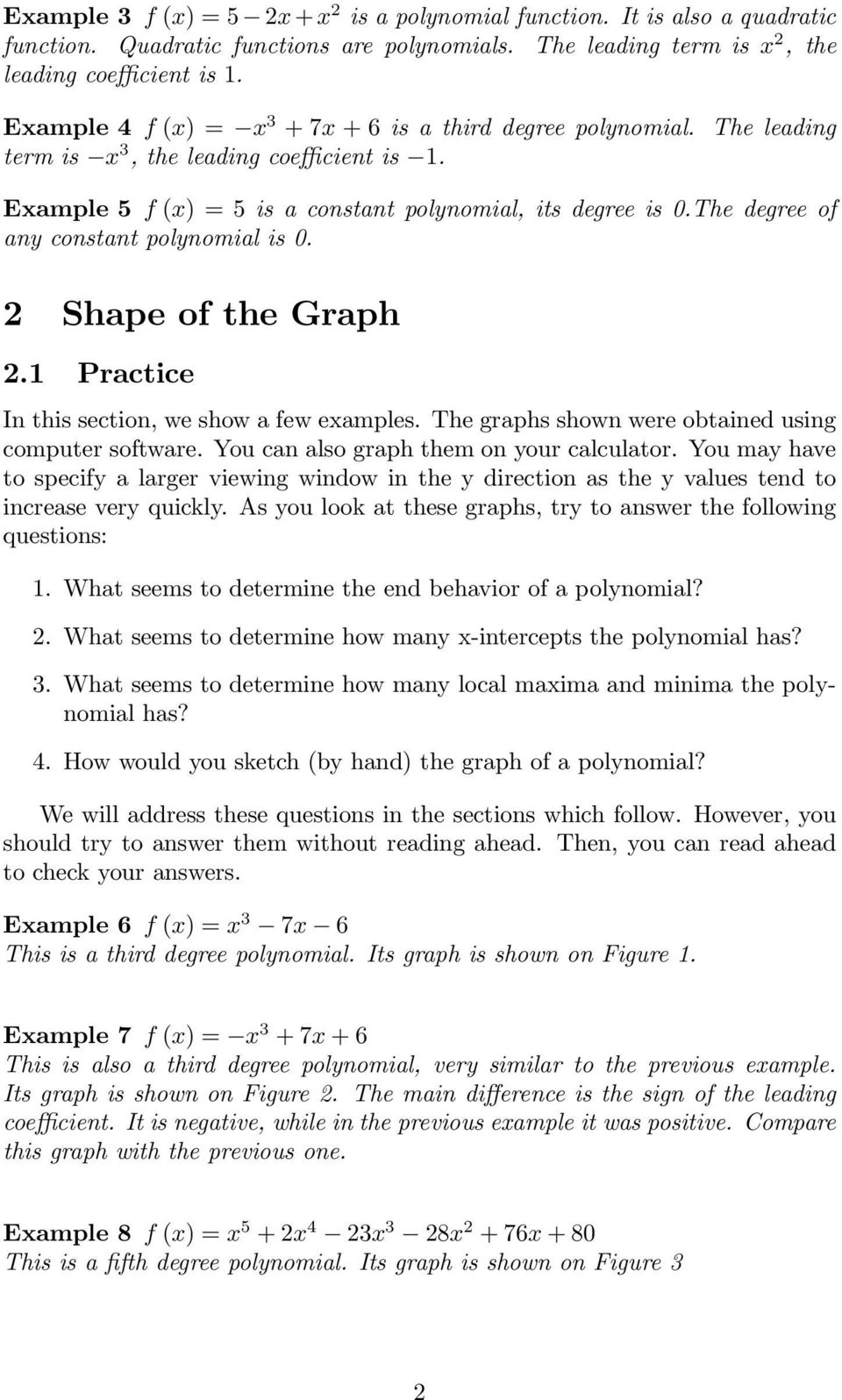 The degree of any constant polynomial is 0. 2 Shape of the Graph 2.1 Practice In this section, we show a few examples. The graphs shown were obtained using computer software.
