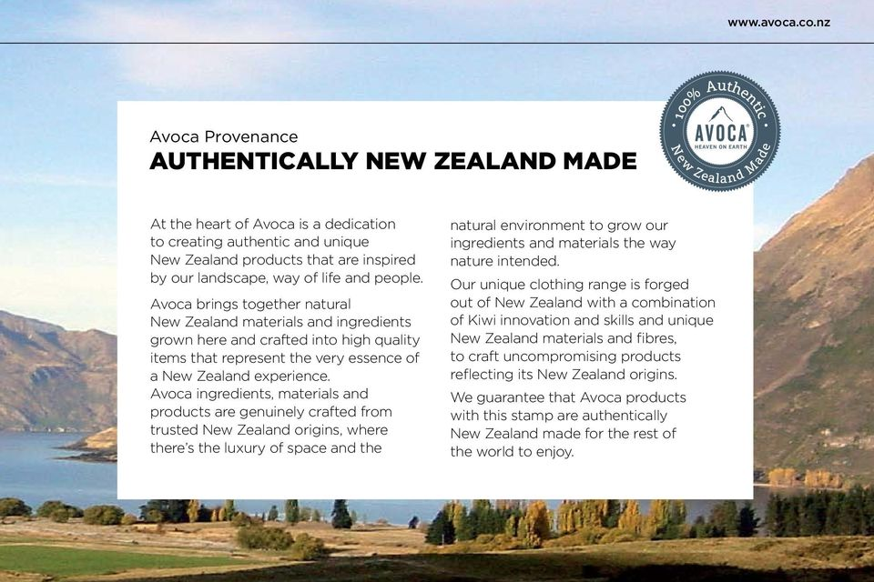 people. Avoca brings together natural New Zealand materials and ingredients grown here and crafted into high quality items that represent the very essence of a New Zealand experience.