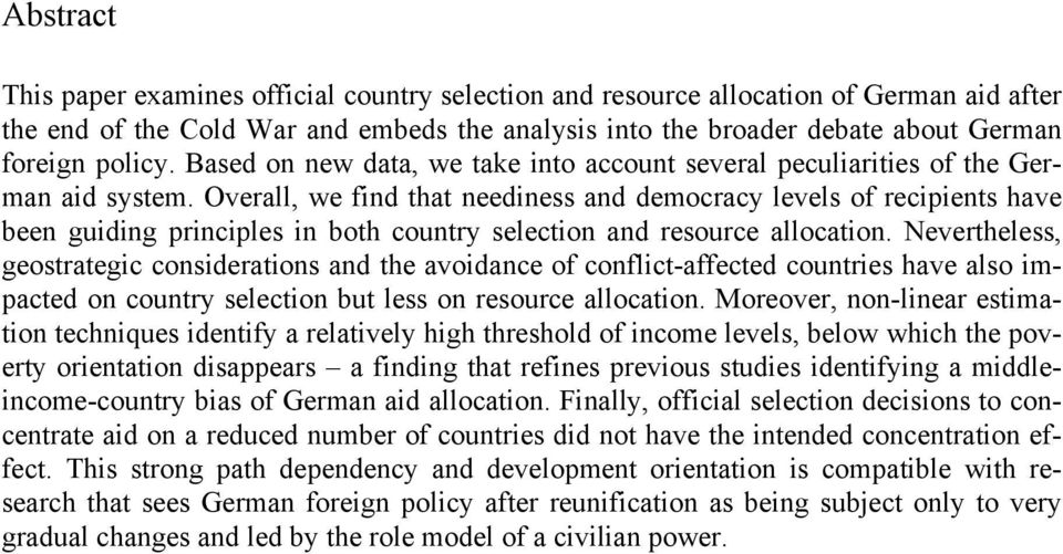 Overall, we find that neediness and democracy levels of recipients have been guiding principles in both country selection and resource allocation.