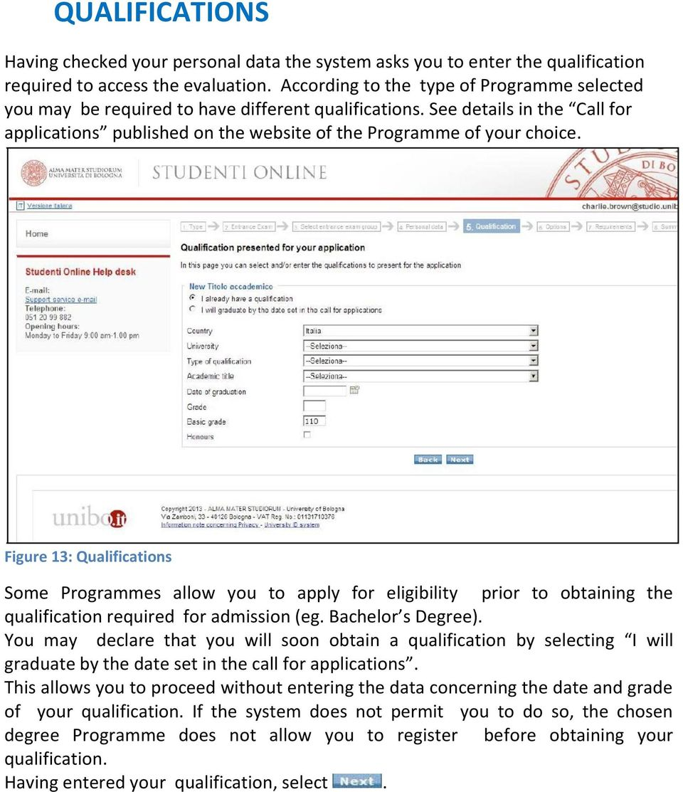 Figure 13: Qualifications Some Programmes allow you to apply for eligibility prior to obtaining the qualification required for admission (eg. Bachelor s Degree).